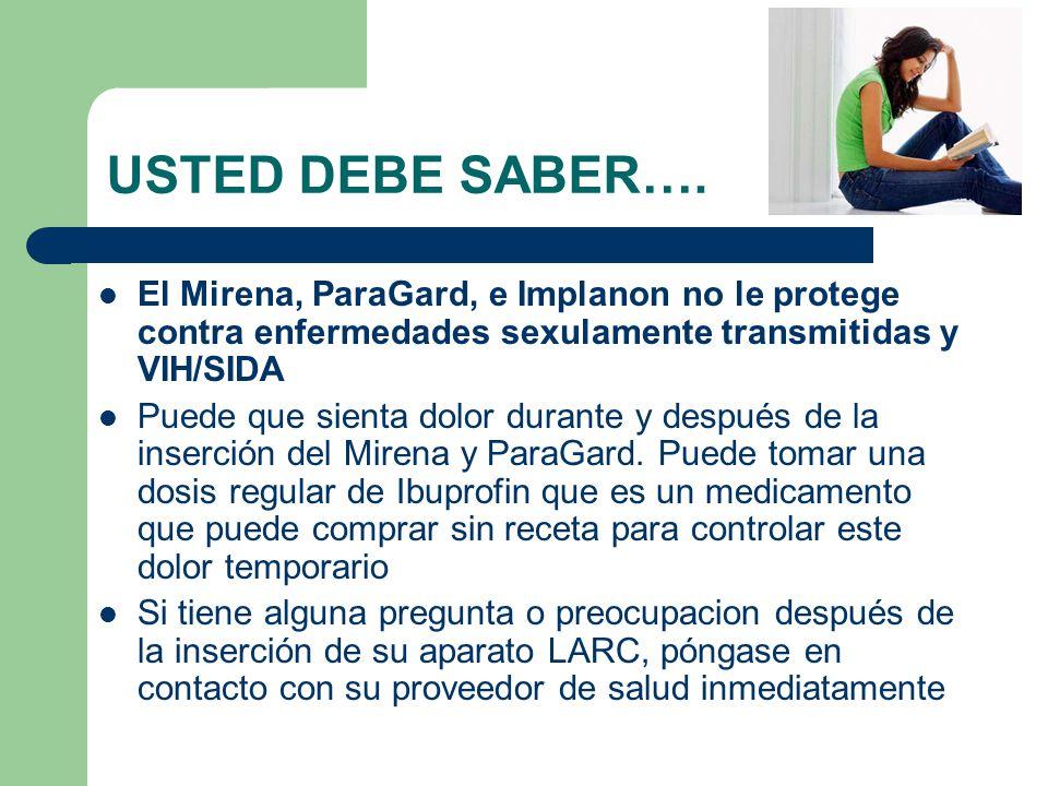 USTED DEBE SABER…. El Mirena, ParaGard, e Implanon no le protege contra enfermedades sexulamente transmitidas y VIH/SIDA.