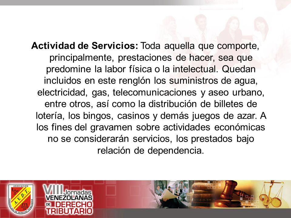 Actividad de Servicios: Toda aquella que comporte, principalmente, prestaciones de hacer, sea que predomine la labor física o la intelectual.