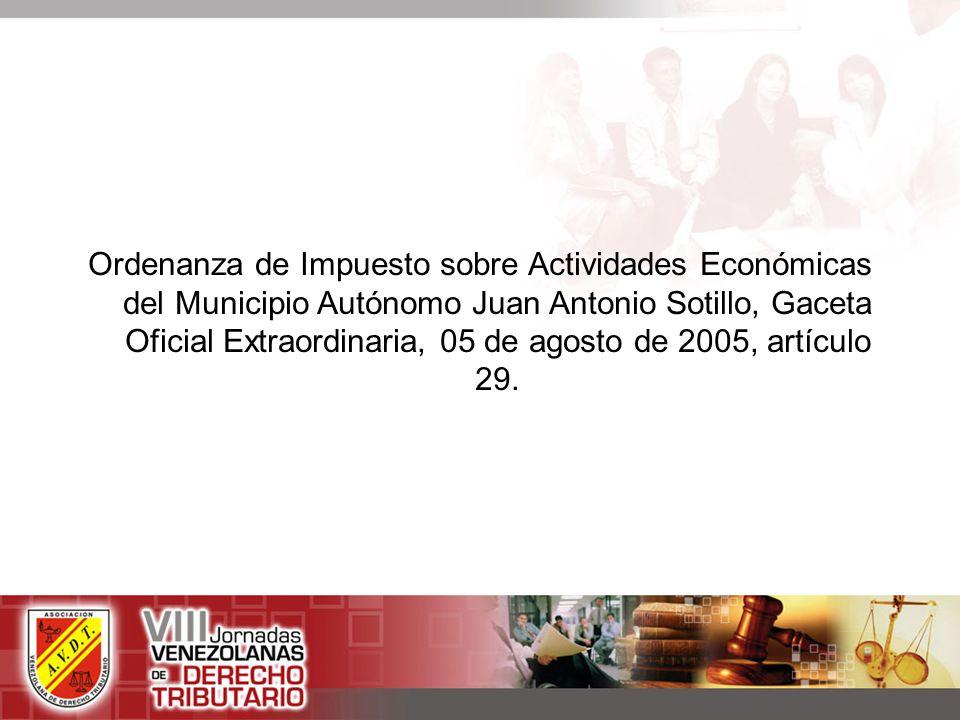 Ordenanza de Impuesto sobre Actividades Económicas del Municipio Autónomo Juan Antonio Sotillo, Gaceta Oficial Extraordinaria, 05 de agosto de 2005, artículo 29.