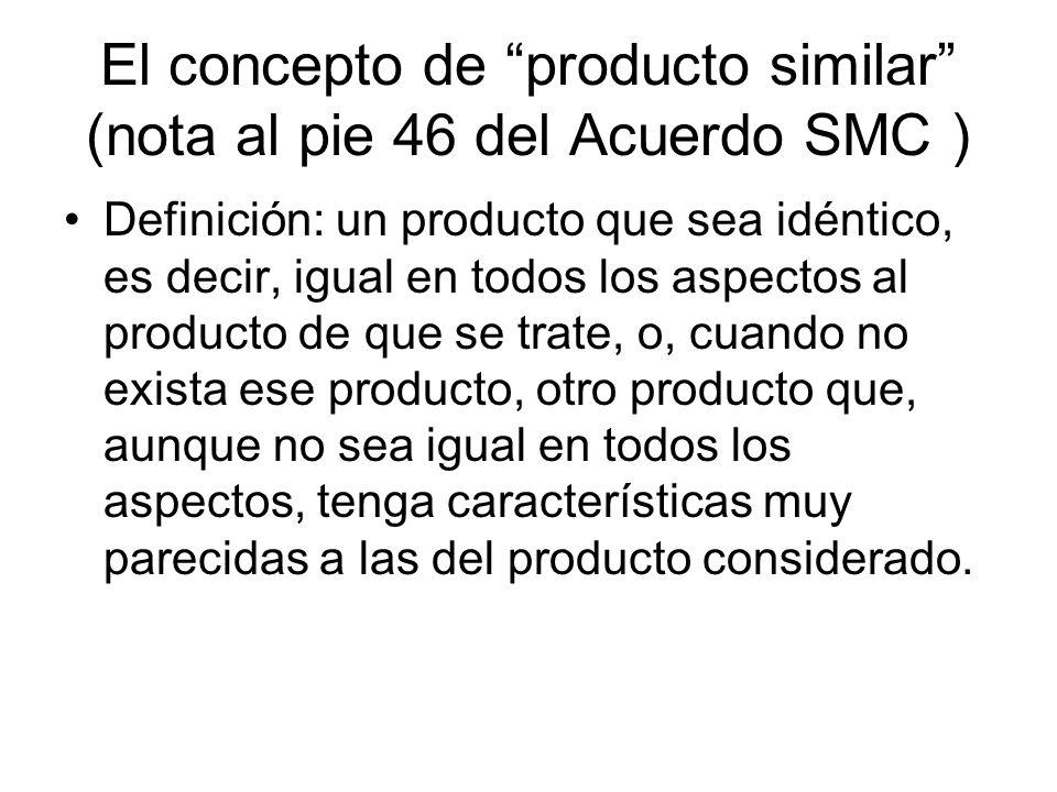 El concepto de producto similar (nota al pie 46 del Acuerdo SMC )