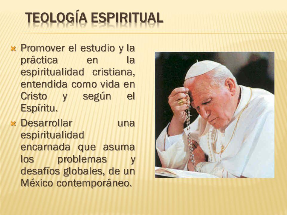 Teología espiritual Promover el estudio y la práctica en la espiritualidad cristiana, entendida como vida en Cristo y según el Espíritu.