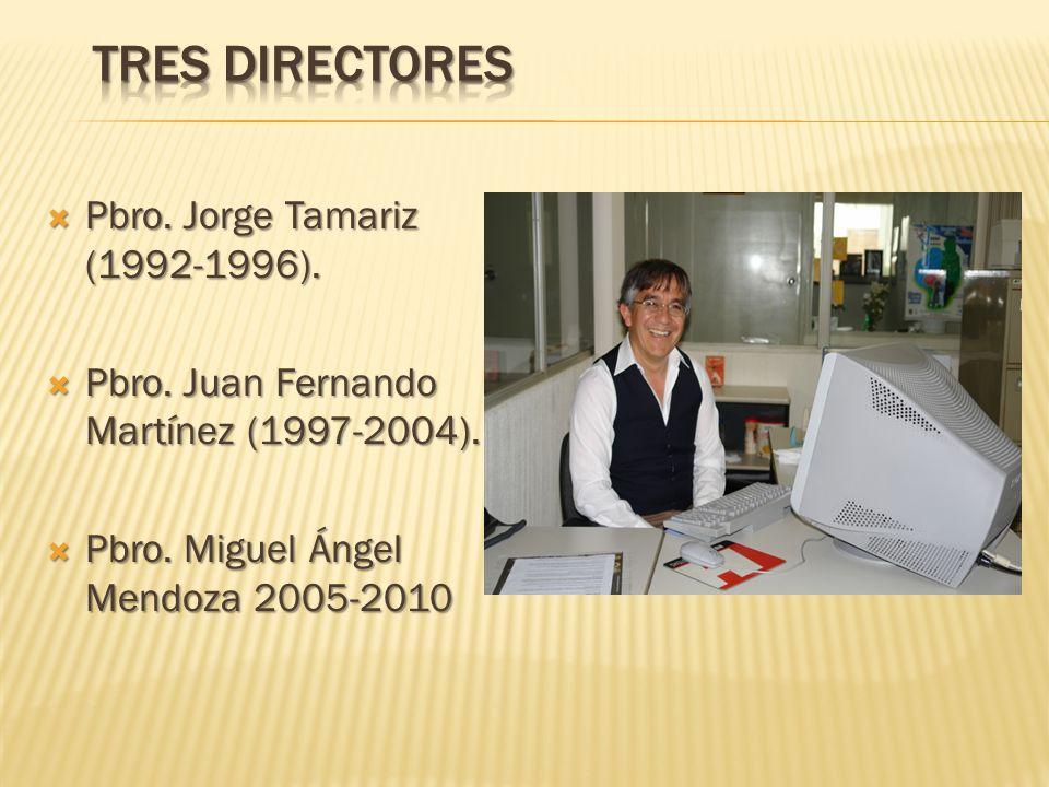 Tres Directores Pbro. Jorge Tamariz (1992-1996).