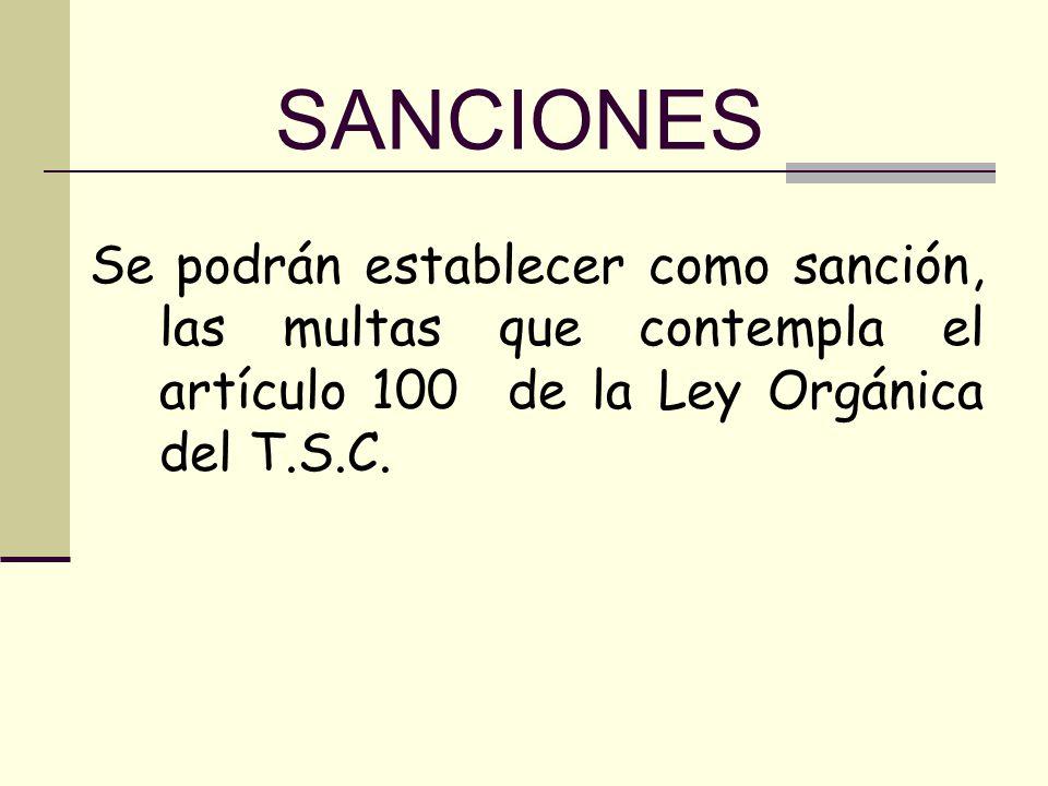 SANCIONES Se podrán establecer como sanción, las multas que contempla el artículo 100 de la Ley Orgánica del T.S.C.