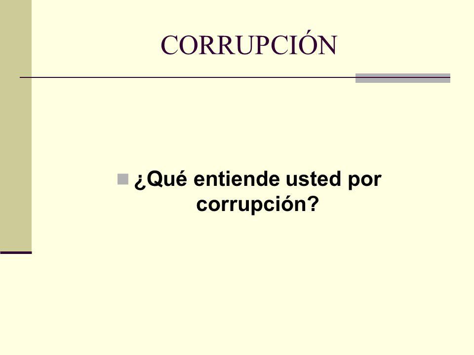 ¿Qué entiende usted por corrupción