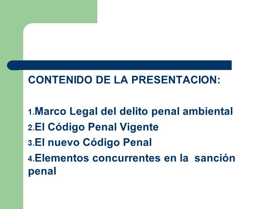 CONTENIDO DE LA PRESENTACION: Marco Legal del delito penal ambiental