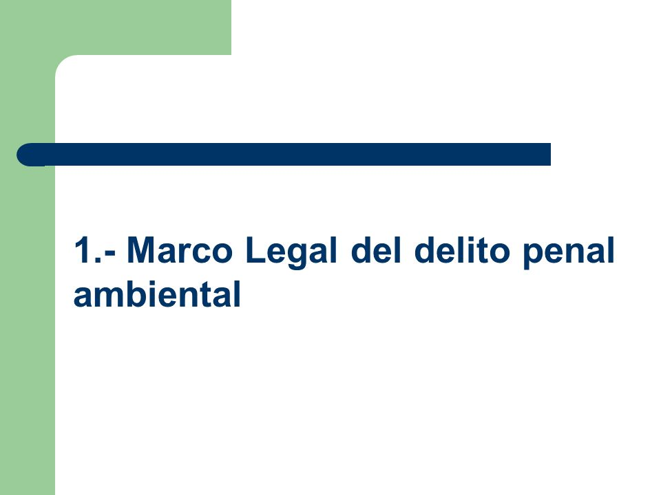 1.- Marco Legal del delito penal ambiental
