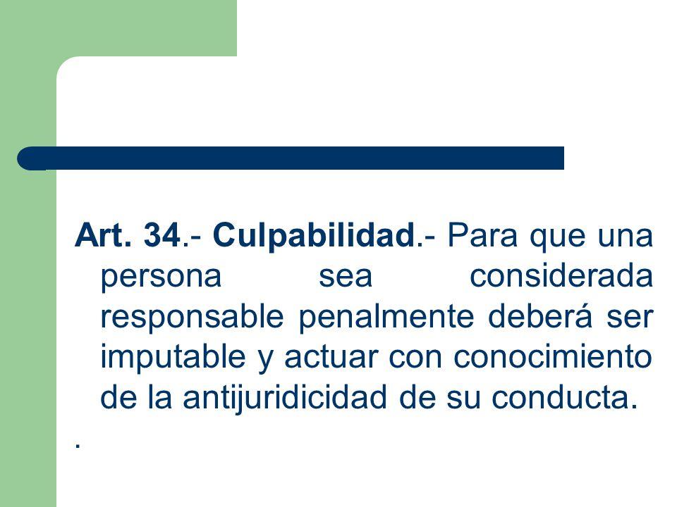 Art. 34.- Culpabilidad.- Para que una persona sea considerada responsable penalmente deberá ser imputable y actuar con conocimiento de la antijuridicidad de su conducta.