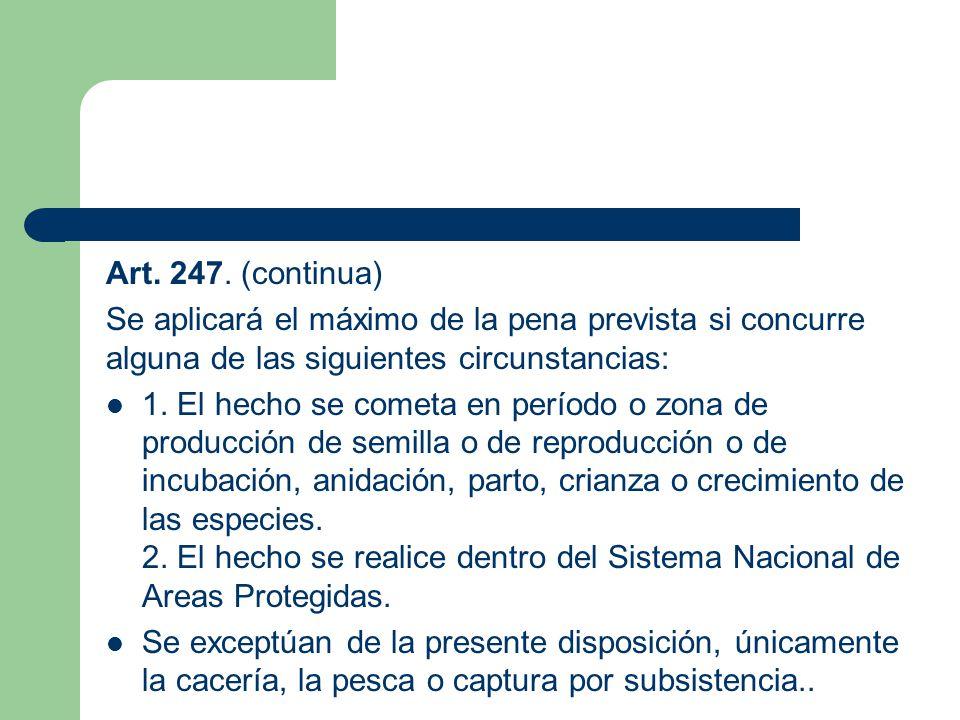 Art. 247. (continua) Se aplicará el máximo de la pena prevista si concurre alguna de las siguientes circunstancias: