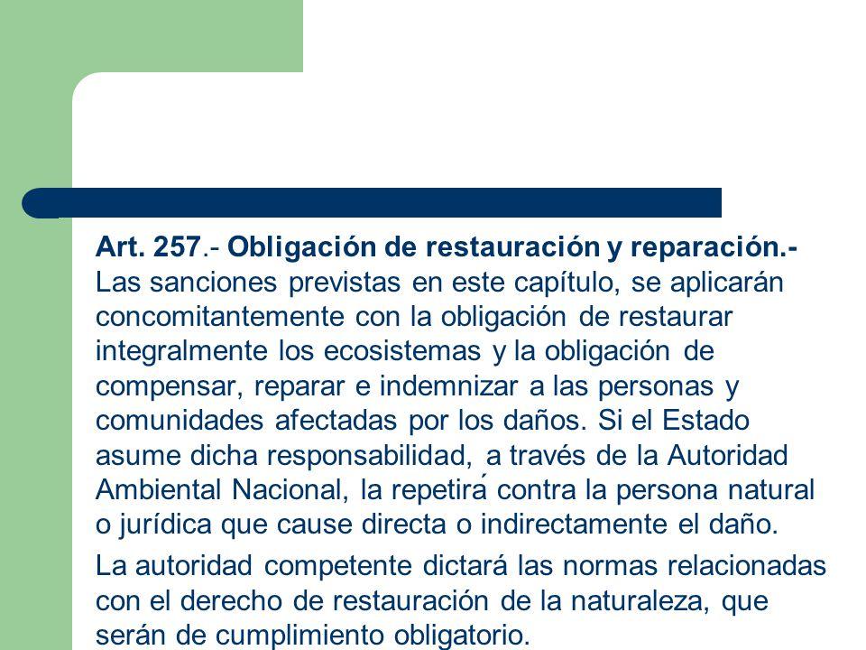 Art. 257. - Obligación de restauración y reparación