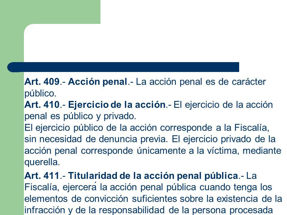 Art. 409. - Acción penal. - La acción penal es de carácter público