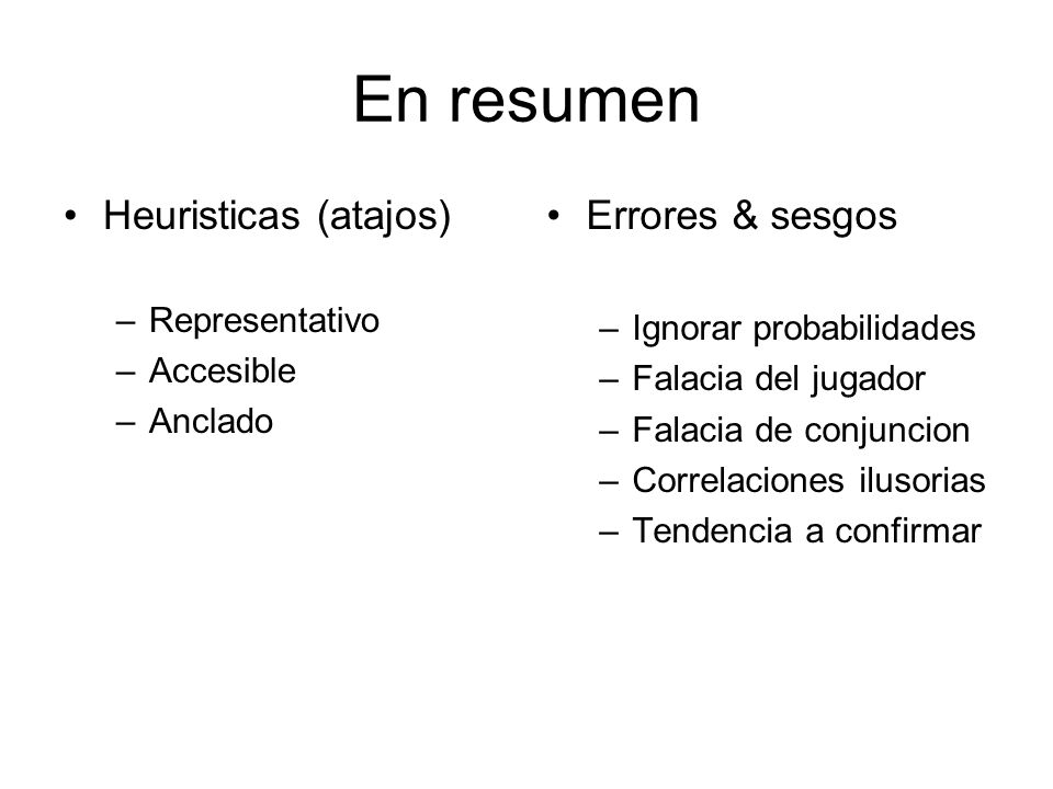 En resumen Heuristicas (atajos) Errores & sesgos Representativo