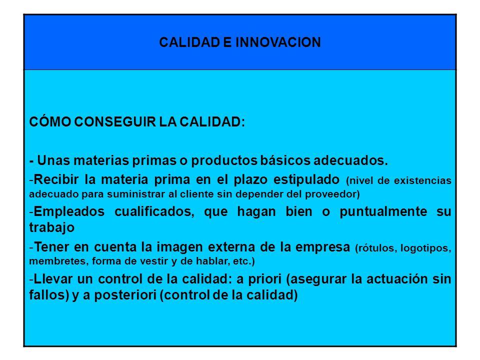 CALIDAD E INNOVACION CÓMO CONSEGUIR LA CALIDAD: - Unas materias primas o productos básicos adecuados.