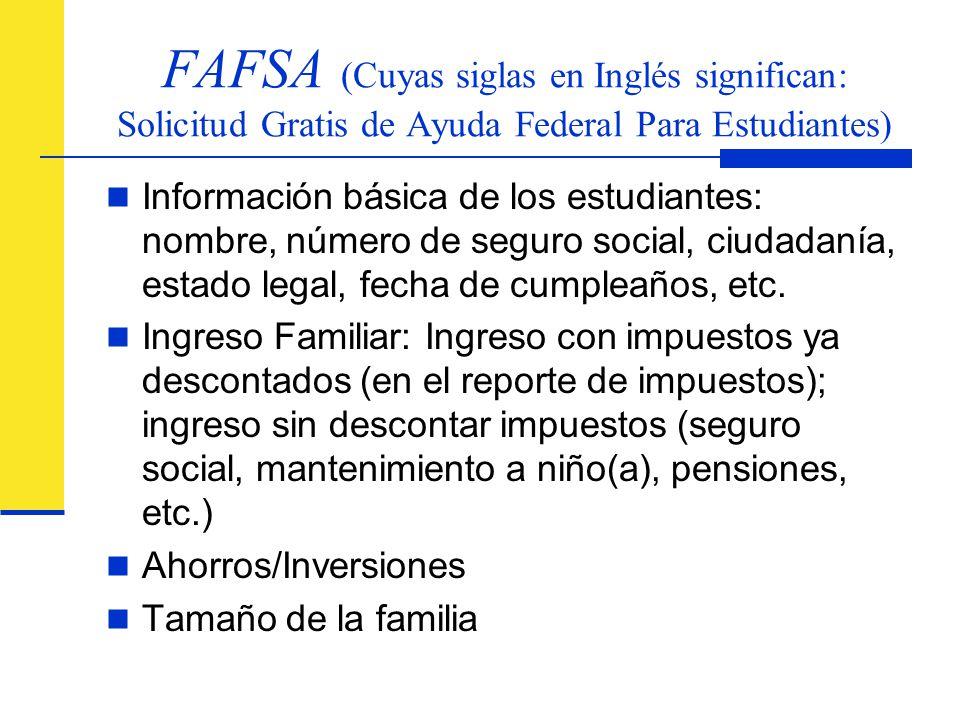FAFSA (Cuyas siglas en Inglés significan: Solicitud Gratis de Ayuda Federal Para Estudiantes)