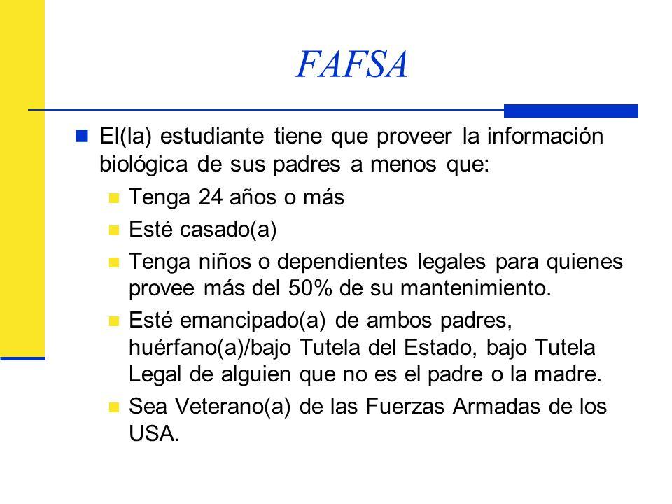 FAFSA El(la) estudiante tiene que proveer la información biológica de sus padres a menos que: Tenga 24 años o más.
