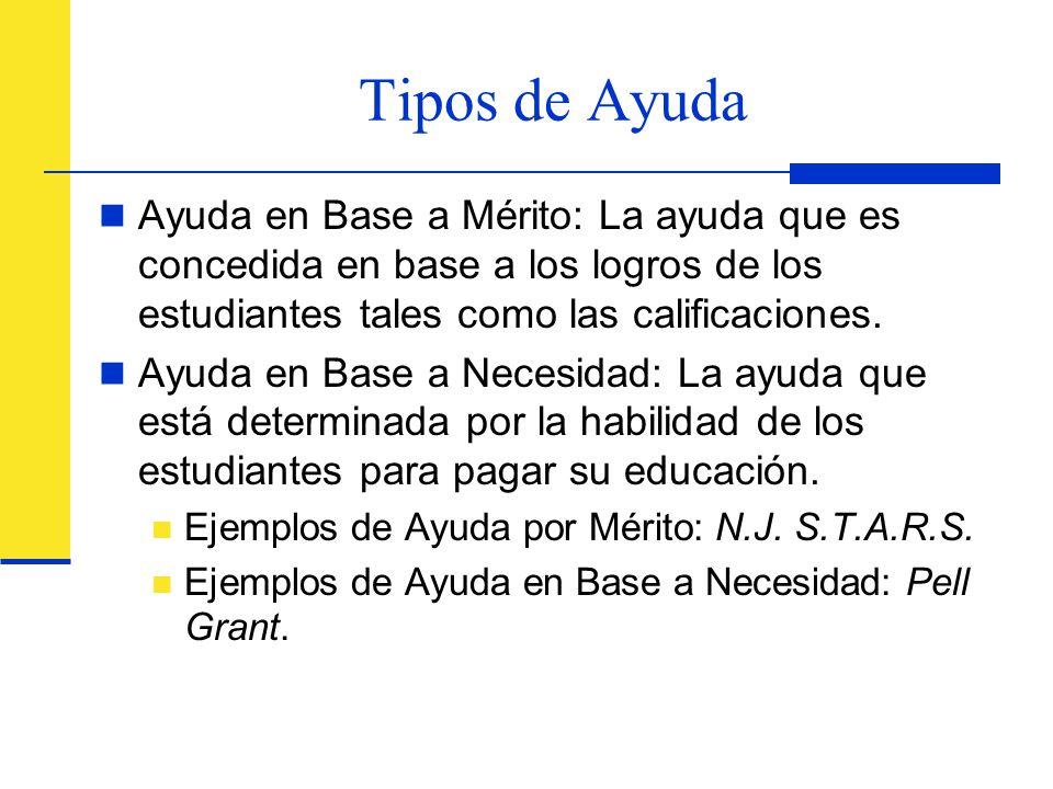 Tipos de Ayuda Ayuda en Base a Mérito: La ayuda que es concedida en base a los logros de los estudiantes tales como las calificaciones.