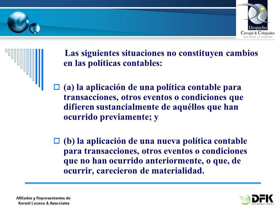 Las siguientes situaciones no constituyen cambios en las políticas contables: