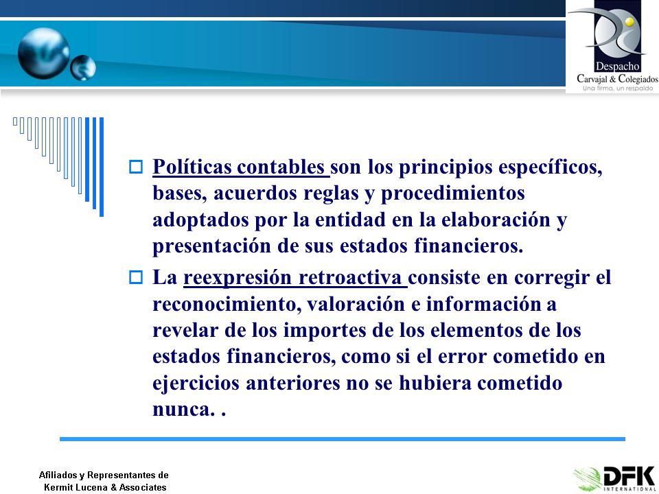 Políticas contables son los principios específicos, bases, acuerdos reglas y procedimientos adoptados por la entidad en la elaboración y presentación de sus estados financieros.