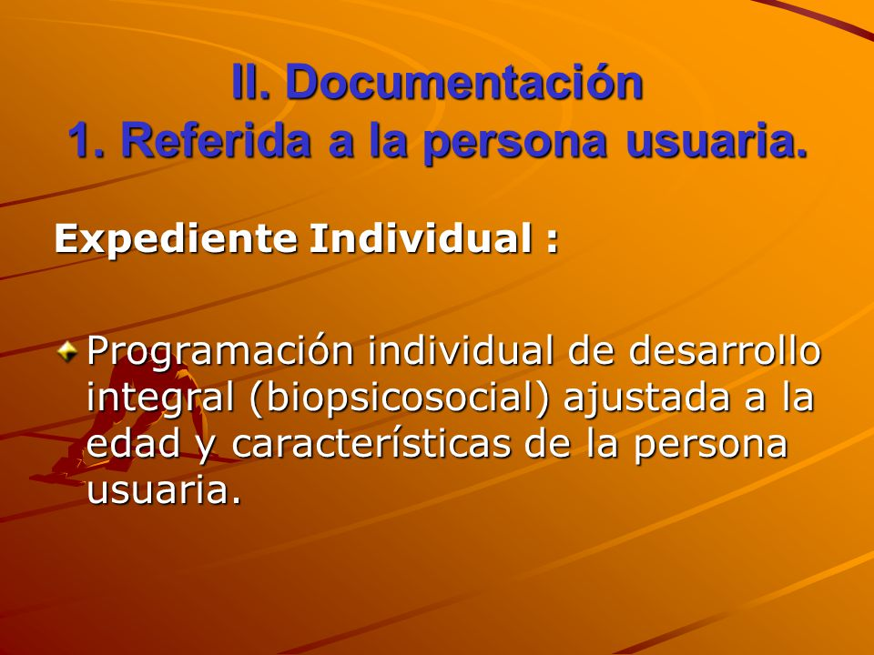 II. Documentación 1. Referida a la persona usuaria.