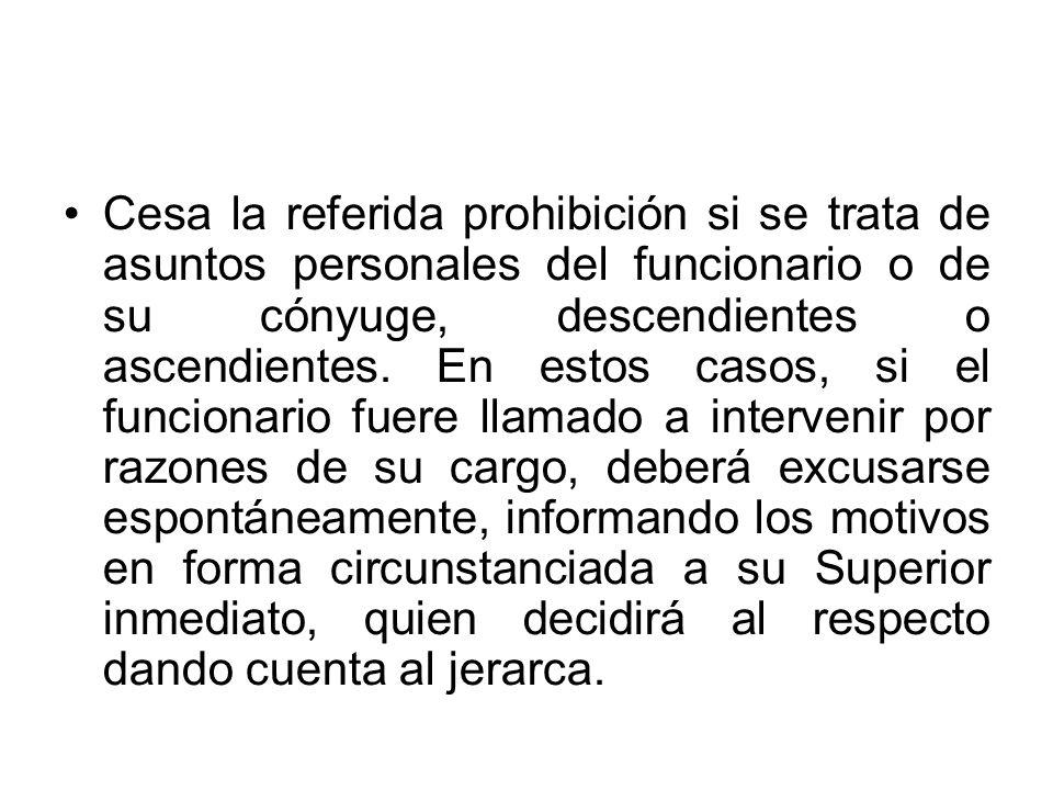 Cesa la referida prohibición si se trata de asuntos personales del funcionario o de su cónyuge, descendientes o ascendientes.