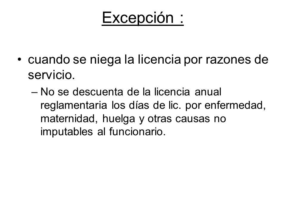 Excepción : cuando se niega la licencia por razones de servicio.