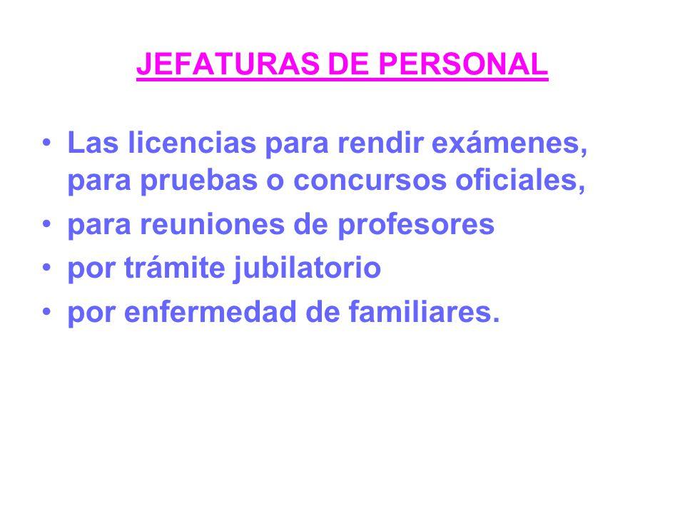 JEFATURAS DE PERSONAL Las licencias para rendir exámenes, para pruebas o concursos oficiales, para reuniones de profesores.