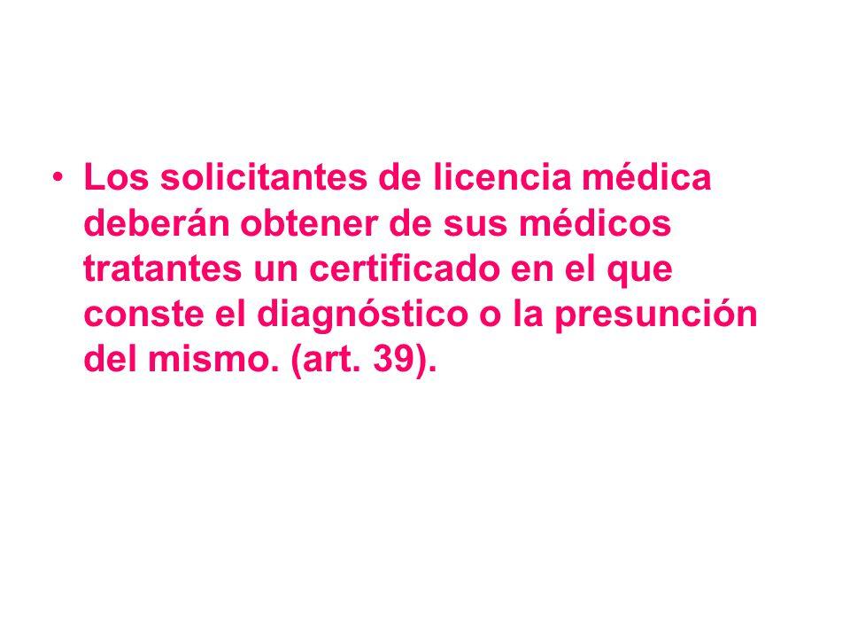 Los solicitantes de licencia médica deberán obtener de sus médicos tratantes un certificado en el que conste el diagnóstico o la presunción del mismo.
