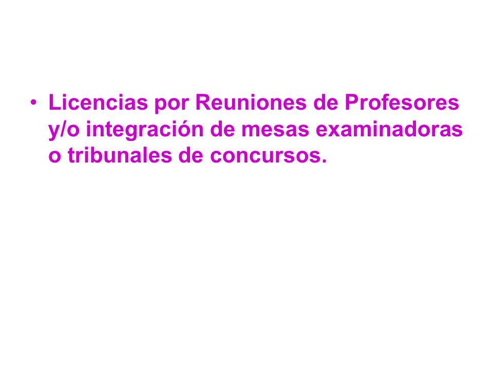 Licencias por Reuniones de Profesores y/o integración de mesas examinadoras o tribunales de concursos.