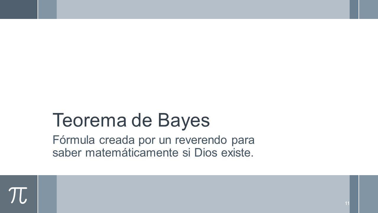 Teorema de Bayes Fórmula creada por un reverendo para saber matemáticamente si Dios existe.