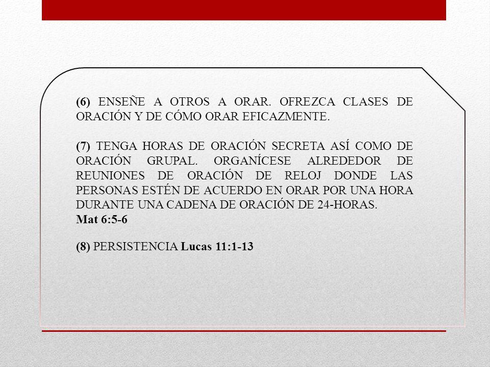 (6) ENSEÑE A OTROS A ORAR. OFREZCA CLASES DE ORACIÓN Y DE CÓMO ORAR EFICAZMENTE.