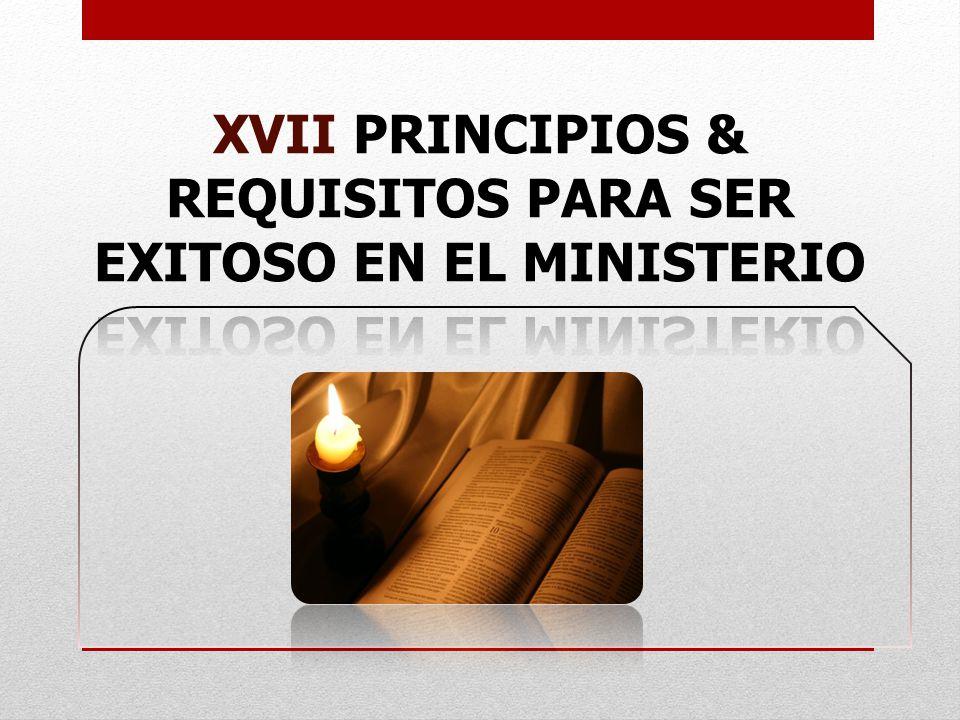 XVII PRINCIPIOS & REQUISITOS PARA SER EXITOSO EN EL MINISTERIO