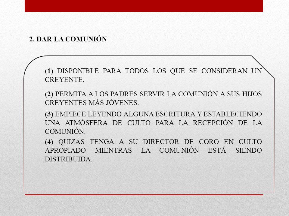 2. DAR LA COMUNIÓN (1) DISPONIBLE PARA TODOS LOS QUE SE CONSIDERAN UN CREYENTE.
