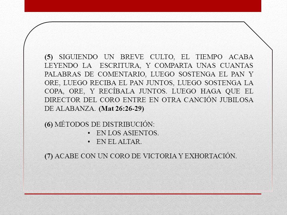 (5) SIGUIENDO UN BREVE CULTO, EL TIEMPO ACABA LEYENDO LA ESCRITURA, Y COMPARTA UNAS CUANTAS PALABRAS DE COMENTARIO, LUEGO SOSTENGA EL PAN Y ORE, LUEGO RECIBA EL PAN JUNTOS, LUEGO SOSTENGA LA COPA, ORE, Y RECÍBALA JUNTOS. LUEGO HAGA QUE EL DIRECTOR DEL CORO ENTRE EN OTRA CANCIÓN JUBILOSA DE ALABANZA. (Mat 26:26-29)