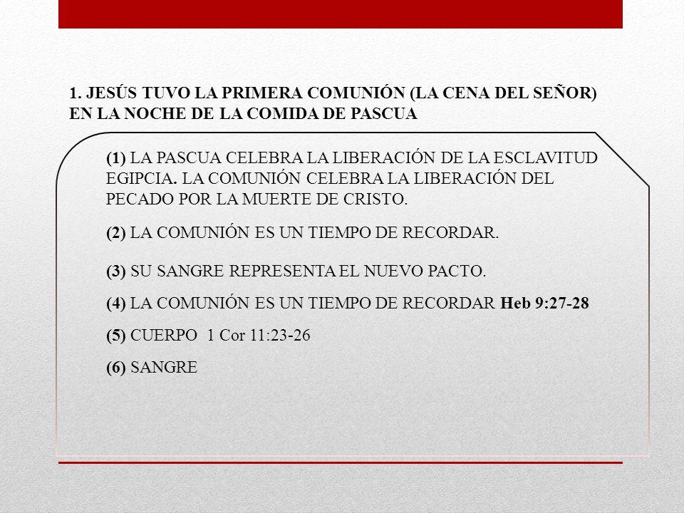 1. JESÚS TUVO LA PRIMERA COMUNIÓN (LA CENA DEL SEÑOR) EN LA NOCHE DE LA COMIDA DE PASCUA