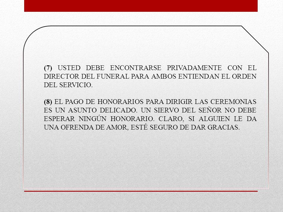 (7) USTED DEBE ENCONTRARSE PRIVADAMENTE CON EL DIRECTOR DEL FUNERAL PARA AMBOS ENTIENDAN EL ORDEN DEL SERVICIO.