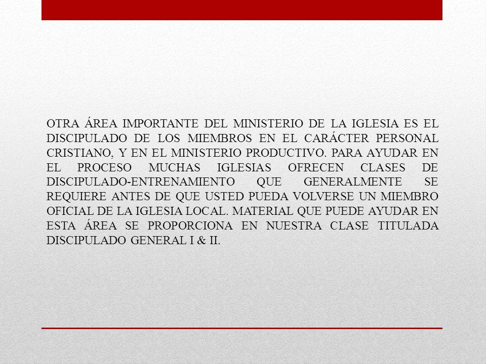 OTRA ÁREA IMPORTANTE DEL MINISTERIO DE LA IGLESIA ES EL DISCIPULADO DE LOS MIEMBROS EN EL CARÁCTER PERSONAL CRISTIANO, Y EN EL MINISTERIO PRODUCTIVO.