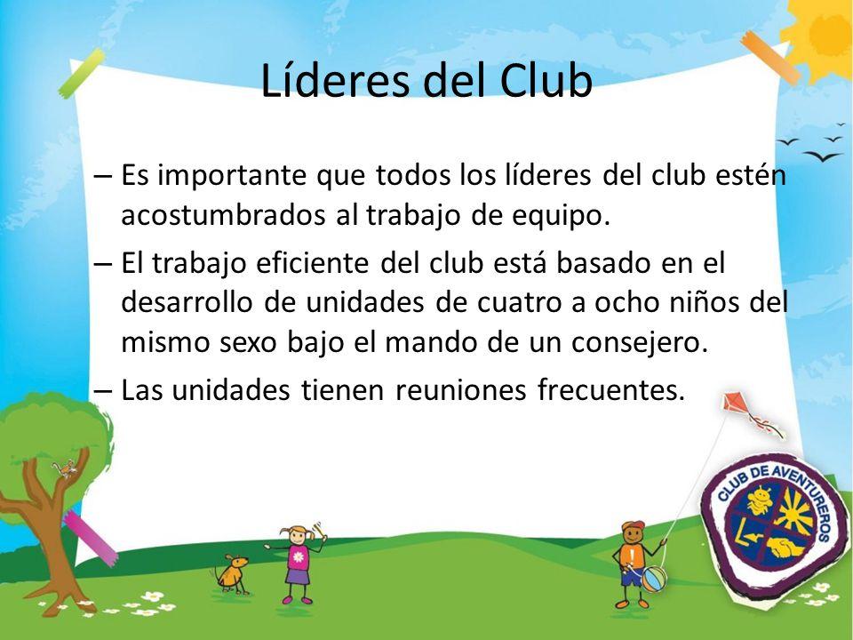 Líderes del Club Es importante que todos los líderes del club estén acostumbrados al trabajo de equipo.