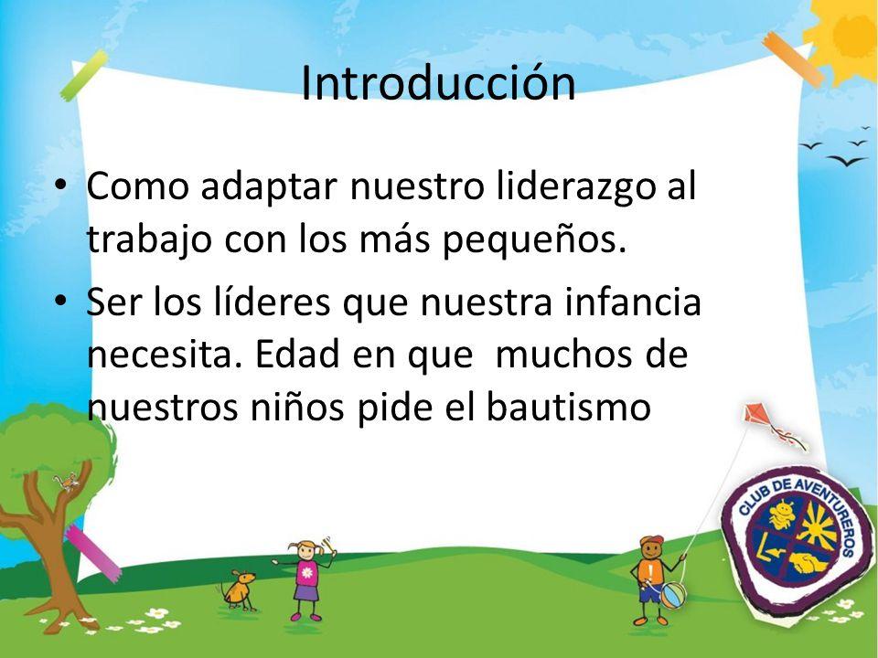 Introducción Como adaptar nuestro liderazgo al trabajo con los más pequeños.