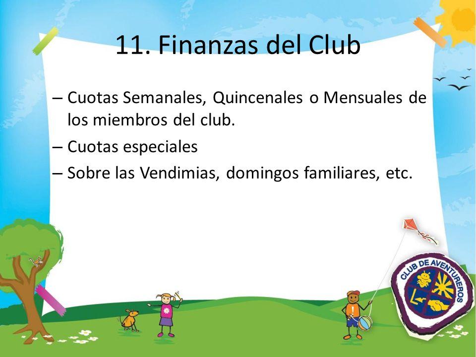 11. Finanzas del Club Cuotas Semanales, Quincenales o Mensuales de los miembros del club. Cuotas especiales.