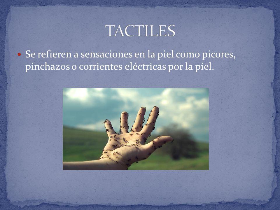 TACTILES Se refieren a sensaciones en la piel como picores, pinchazos o corrientes eléctricas por la piel.