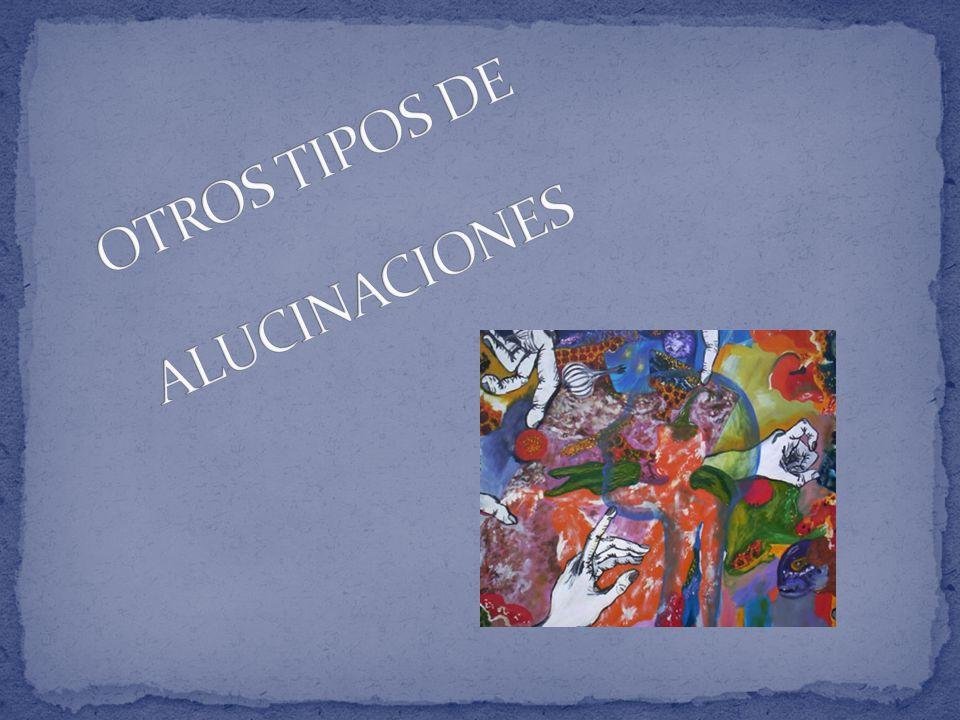 OTROS TIPOS DE ALUCINACIONES