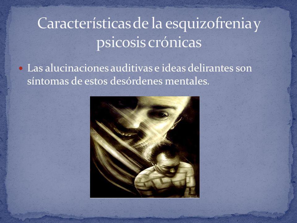 Características de la esquizofrenia y psicosis crónicas