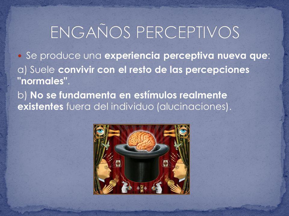 ENGAÑOS PERCEPTIVOS Se produce una experiencia perceptiva nueva que: