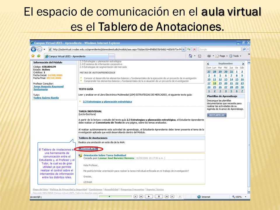 El espacio de comunicación en el aula virtual es el Tablero de Anotaciones.