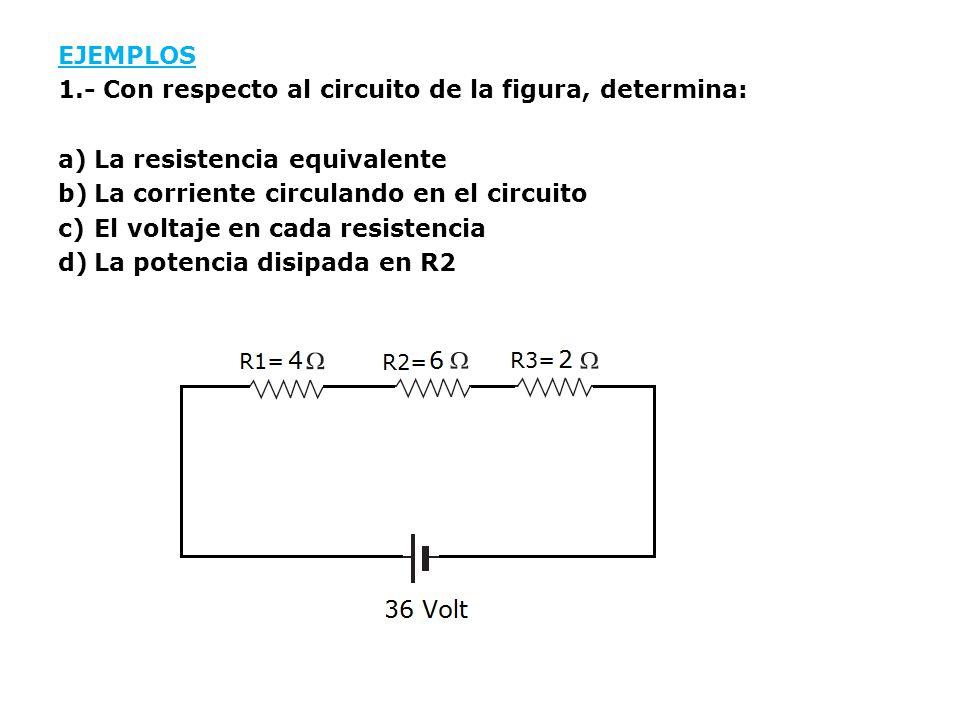 EJEMPLOS 1.- Con respecto al circuito de la figura, determina: La resistencia equivalente. La corriente circulando en el circuito.