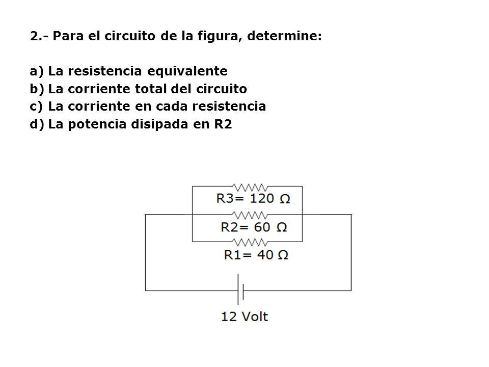 2.- Para el circuito de la figura, determine: