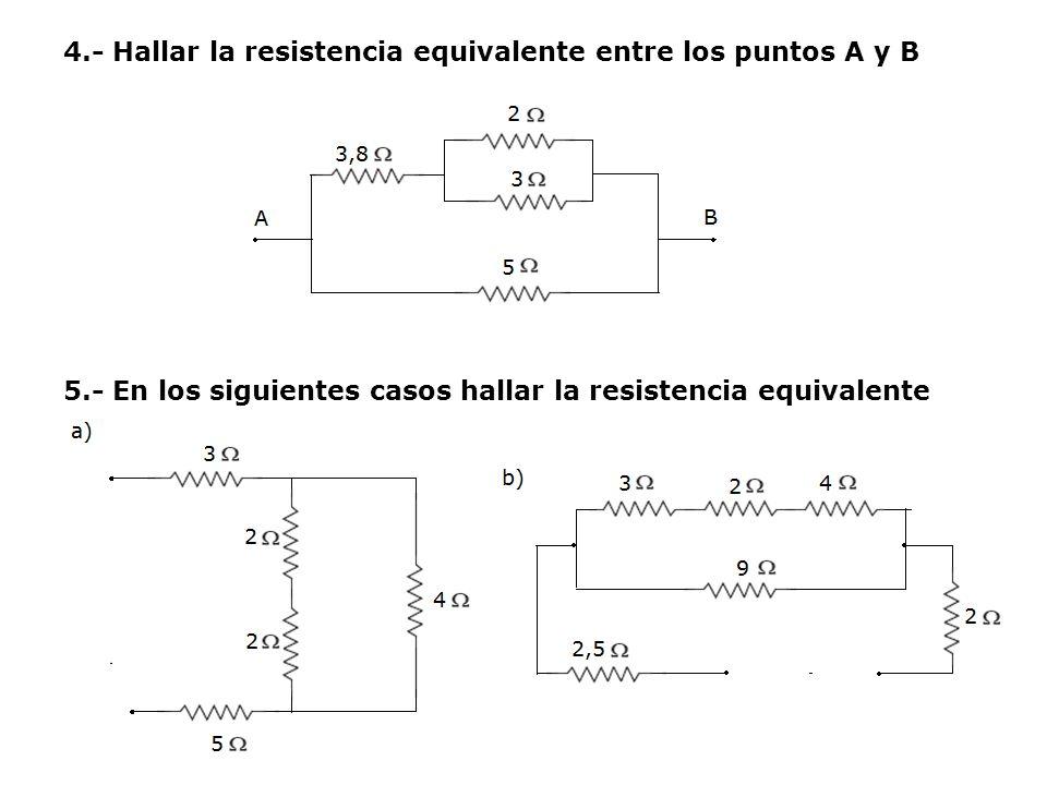 4. - Hallar la resistencia equivalente entre los puntos A y B 5