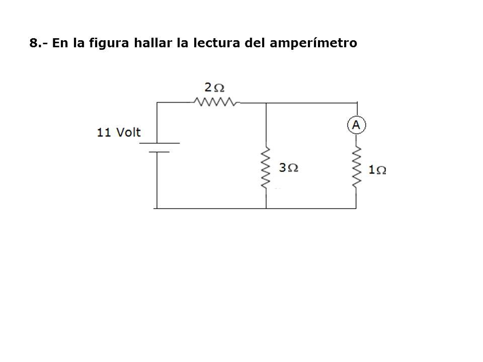 8.- En la figura hallar la lectura del amperímetro