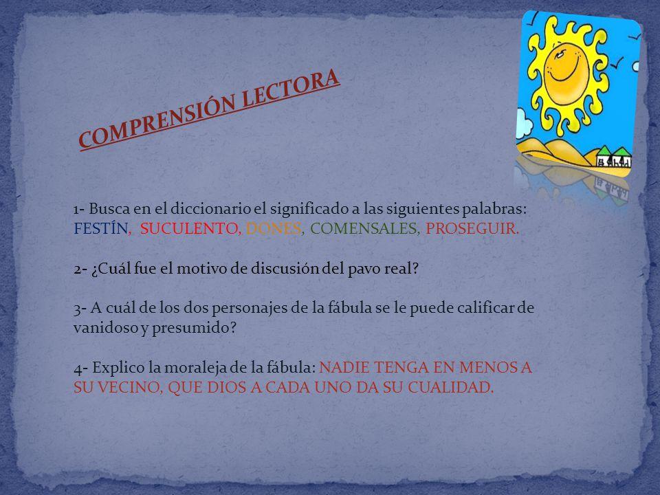 COMPRENSIÓN LECTORA 1- Busca en el diccionario el significado a las siguientes palabras: FESTÍN, SUCULENTO, DONES, COMENSALES, PROSEGUIR.