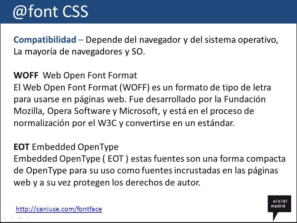@font CSS Compatibilidad – Depende del navegador y del sistema operativo, La mayoría de navegadores y SO.