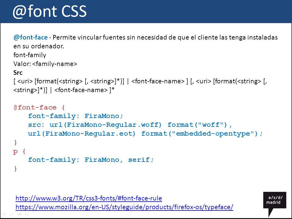 @font CSS @font-face - Permite vincular fuentes sin necesidad de que el cliente las tenga instaladas en su ordenador.